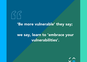 'Be more vulnerable' they say; we say, learn to 'embrace your vulnerabilities'.