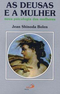 As Deusas e a Mulher (Jean Shinoda Bolen