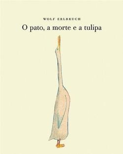 O Pato, a Morte e a Tulipa (Wolf Erlbruc