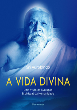 A Vida Divina (Sri Aurobindo)