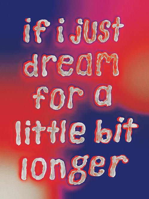 If I just dream for a little bit longer