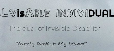 The Dual of Invisible disabilities: Embracing iLLVisAble is living INDIVIDUAL!
