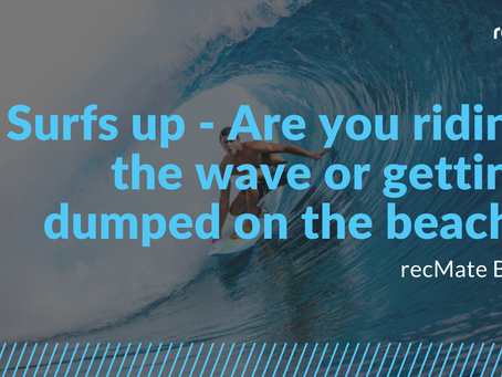 Surfs up - Are you riding the wave or getting dumped on the beach?