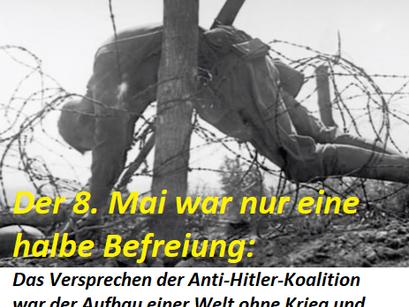 Der 8. Mai war die halbe Befreiung: Eine Welt ohne Not und Furcht für alle wurde nicht verwirklicht