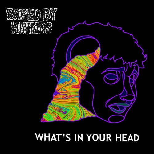 Raised By Hounds - What's In Your Head