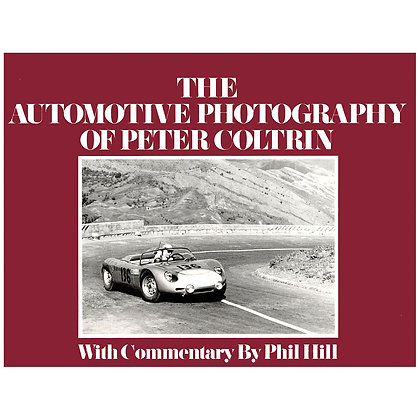 The Automotive Photography of Peter Coltrin with Commentary by Phil Hill