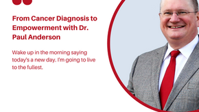 From Cancer Diagnosis to Empowerment with Dr. Paul Anderson
