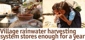 VILLAGE RAINWATER HARVESTING SYSTEM STORES ENOUGH FOR A YEAR