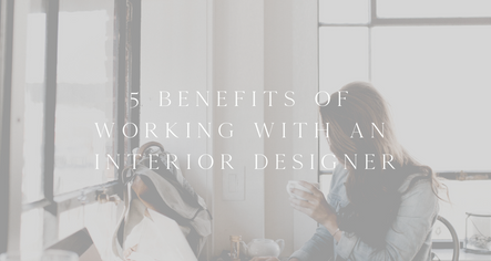 5 Benefits of working with an Interior Designer