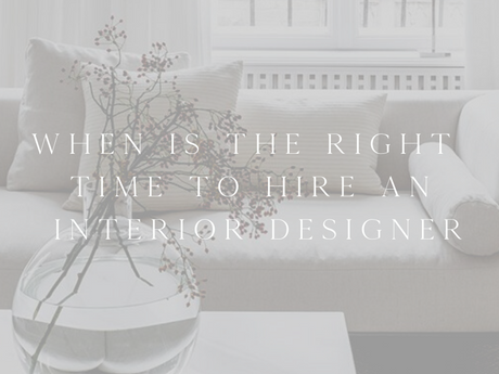 When is the right time to hire an interior designer?