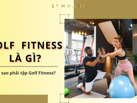 Golf Fitness là gì? Tại sao cần Golf Fitness - GymHaus