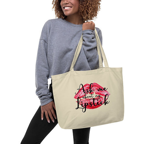Large organic tote bag- Ask me About my Lipstick