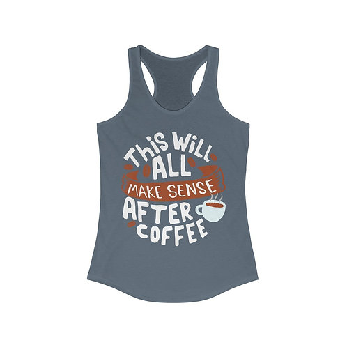 This Will All Make Sense After Coffee Racerback Tank Top