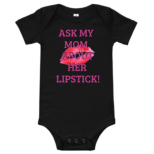 Baby Girl Onesie - Ask my Mom About her Lipstick
