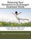 Balancing your hormones in an estrogen dominant world