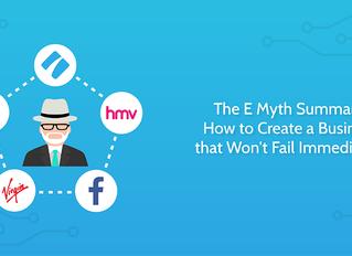 The E Myth Summary: How to Create a Business That Won't Fail (Immediately)