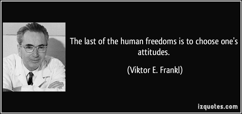quote-the-last-of-the-human-freedoms-is-to-choose-one-s-attitudes-viktor-e-frank