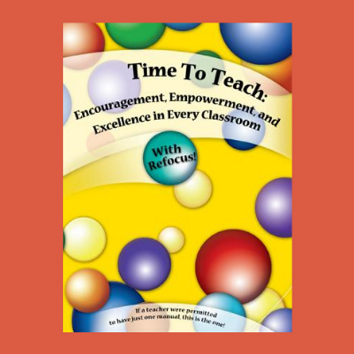 Time to Teach: Encouragement, Empowerment, and Excellence in Every Classroom