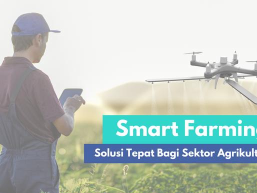 Smart Farming: Solusi Yang Tepat Untuk Sektor Agrikultur