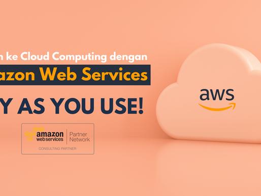 Beralih ke Cloud Computing dengan Amazon Web Services. PAY AS YOU USE!