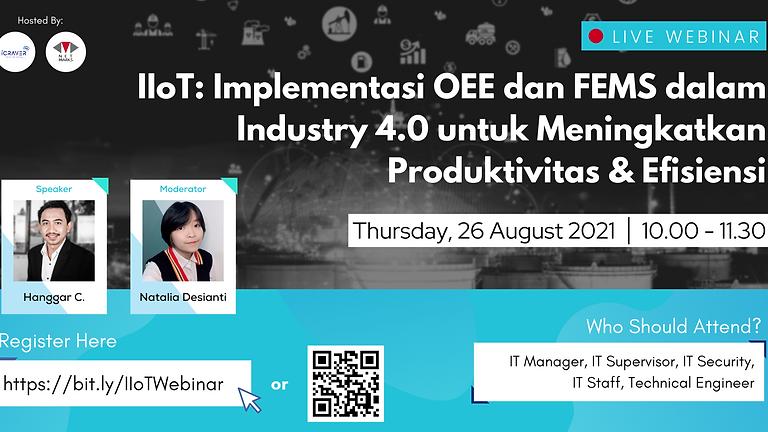 Webinar : IIoT: Implementasi OEE dan FEMS dalam Industry 4.0 untuk Meningkatkan Produktivitas & Efisiensi