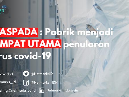 WASPADA : Pabrik menjadi TEMPAT UTAMA penularan virus covid-19