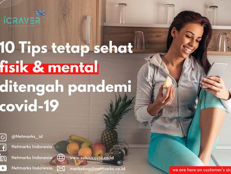 10 Tips tetap sehat fisik & mental ditengah pandemi covid-19