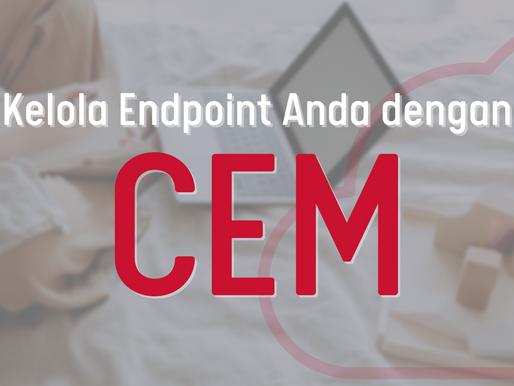 Kelola Endpoint Anda dengan CEM