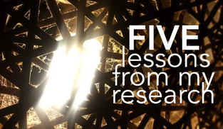 FIVE lessons from my research