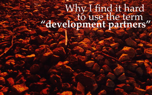 """Why I find it hard to use the term """"development partners"""""""