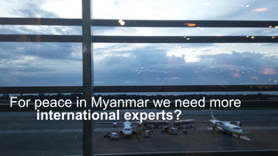 For peace in Myanmar we need more international advisers?