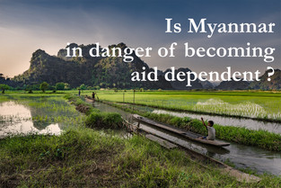 Is Myanmar in danger of being aid dependent?