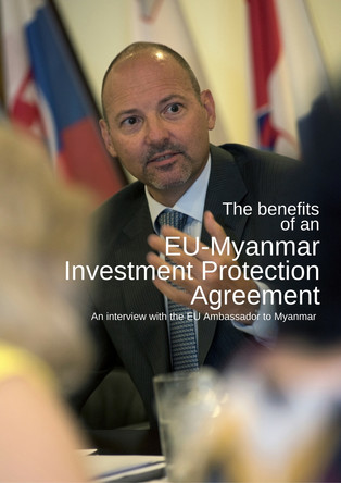 An interview with EU Ambassador Roland Kobia on the EU-Myanmar Investment Protection Agreement