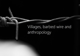 Villages, barbed wire and anthropology