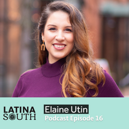 Elaine Utin, LatinxEd Co-founder on Being Latina and a Learner in the South | Ep. 16