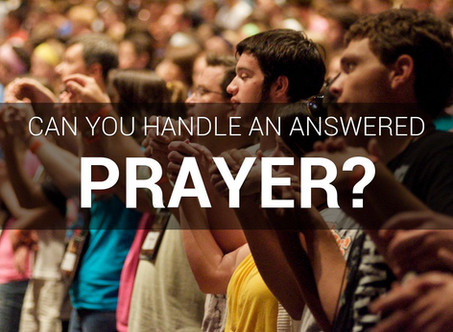 Can You Handle An Answered Prayer?