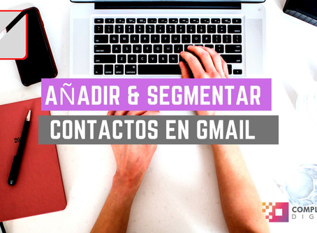 Añadir y segmentar contactos en gmail