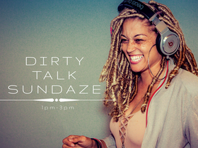 DIRTY TALK SUNDAZE 2-4