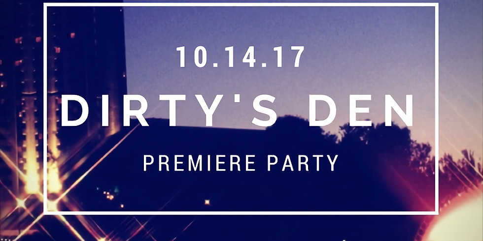 Dirty's Den Premiere Party