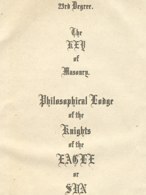 23rd Degree, The Key of Masonry - Philosophic Lodge Of The Knights Of The Eagle