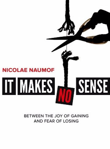 It Makes (No) Sense: Between The Joy of Gaining and the Fear of Losing by Nicolae Naumof