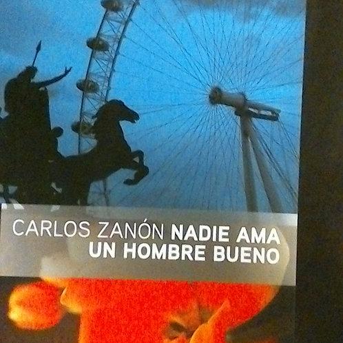Nadie ama un hombre bueno ( Carlos Zanón )