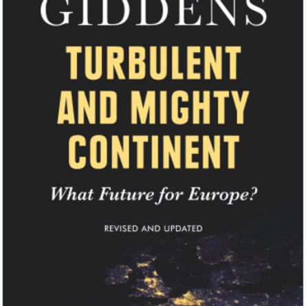 Turbulent and Mighty Continent. What Future for Europe? (Anthony Giddens)