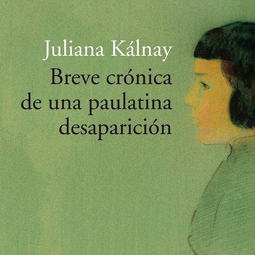 Breve Crónica de una paulatina desaparición (Juliana Kálnay)