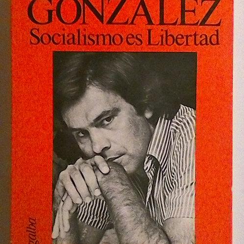 Socialismo es Libertad(Felipe Gonzalez)
