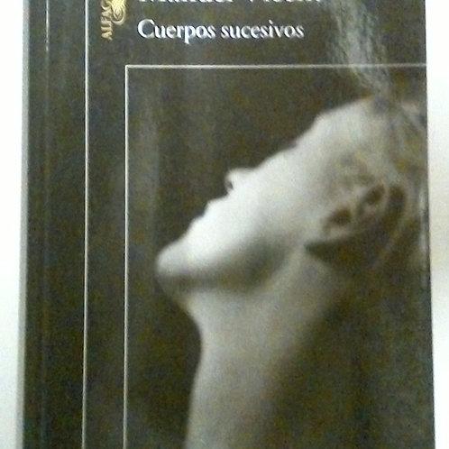 Cuerpos Sucesivos (Manuel Vicent)