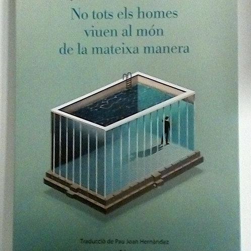 No tots els homes viuen al món de la mateixa manera (Jean Paul Dubois)