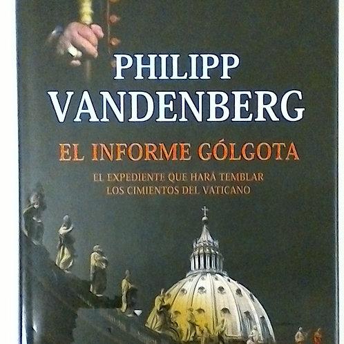 El Informe Gólgota ( Philipp Vandenberg)