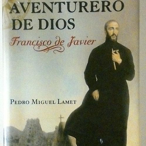 El Venturero de Dios Francisco de Javier ( Pedro miguel Lamet)