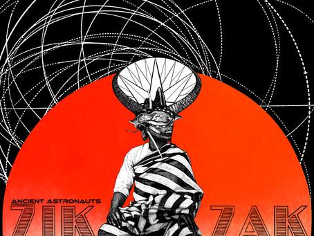 Ancient Astronauts present ZIK ZAK